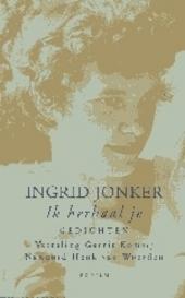 Ik herhaal je / Ingrid Jonker. Biografie Ingrid Jonker / Henk van Woerden