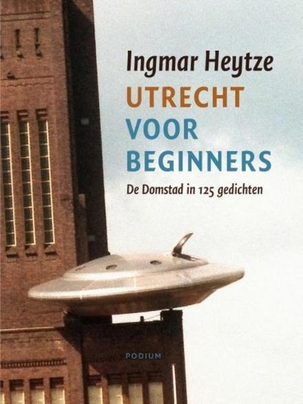 Utrecht voor beginners : de Domstad in 127 gedichten