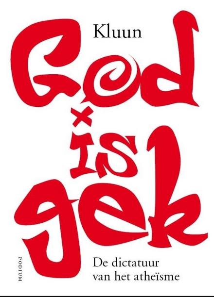 God is gek : de dictatuur van het atheisme