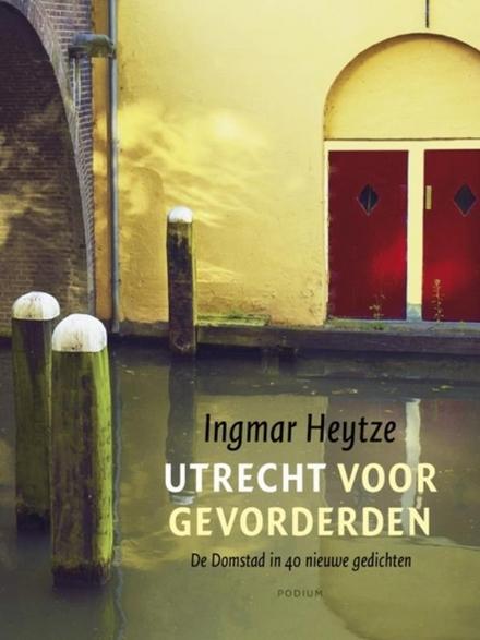 Utrecht voor gevorderden : de Domstad in 49 nieuwe gedichten