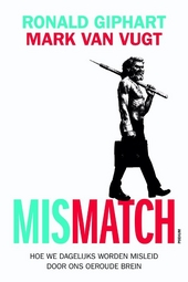 Mismatch : hoe we dagelijks worden misleid door ons oeroude brein