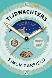 Tijdwachters : waarom de klok ons leven beheerst