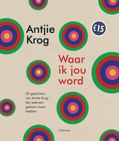 Waar ik jou word : 25 gedichten van Antjie Krog die iedereen gelezen moet hebben