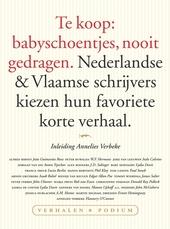 Te koop: babyschoentjes, nooit gedragen : Nederlandse & Vlaamse schrijvers kiezen hun favoriete korte verhaal