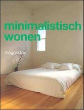 Minimalistisch wonen : inspirerende ideeën voor wonen in de 21e eeuw