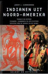 Indianen uit Noord-Amerika : trance en extase, zieners, sjamanen en oplichters, geesten van de aarde en de hemel