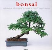 Bonsai : handleiding voor teelt, vormgeving en verzorging van bomen en struiken in miniatuur