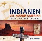 Indianen uit Noord-Amerika : leven, mythen en kunst