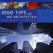 1000 tips van 100 architecten : eigenzinnige en praktische ideeën van vooraanstaande architecten