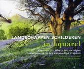 Landschappen schilderen in aquarel : van foto tot schets tot uw eigen meesterwerk in zes eenvoudige stappen