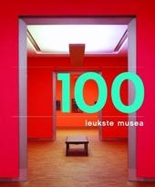 100 leukste musea ; 100 sterkste verhalen