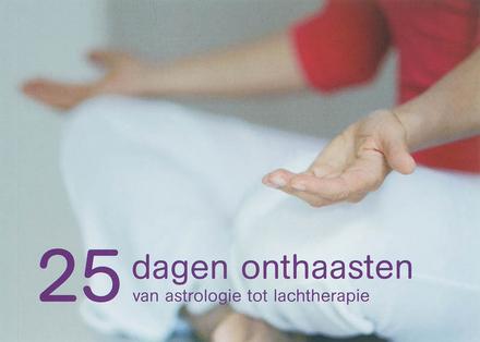 25 dagen onthaasten : van astrologie tot lachtherapie