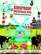 Kidsproof weekendje weg : in Nederland, België en Duitsland