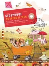 Kidsproof weekendje weg : de leukste adressen in Nederland, België en Duitsland