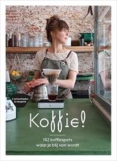 Koffie! : 182 koffiespots waar je blij van wordt
