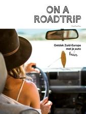 On a roadtrip : ontdek Zuid-Europa met je huur auto