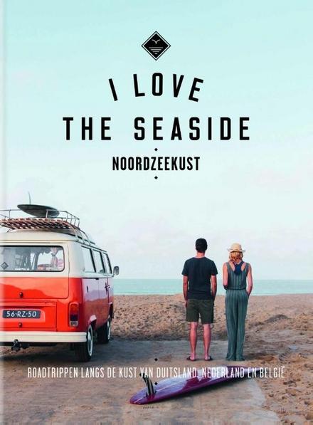 Noordzeekust : roadtrippen langs de kust van Duitsland, Nederland en België