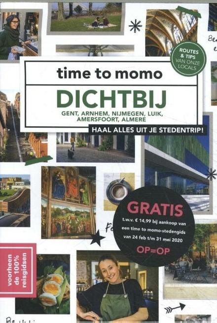 Dichtbij : Gent, Arnhem, Nijmegen, Luik, Amersfoort, Almere