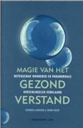 Magie van het gezond verstand : wetenschap, wonderen en paranormale verschijnselen verklaard