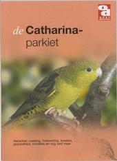 De Catharinaparkiet : aanschaf, voeding, huisvesting, kweken, gezondheid, mutaties en nog veel meer