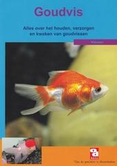 De goudvis : alles over het houden, verzorgen en kweken van goudvissen
