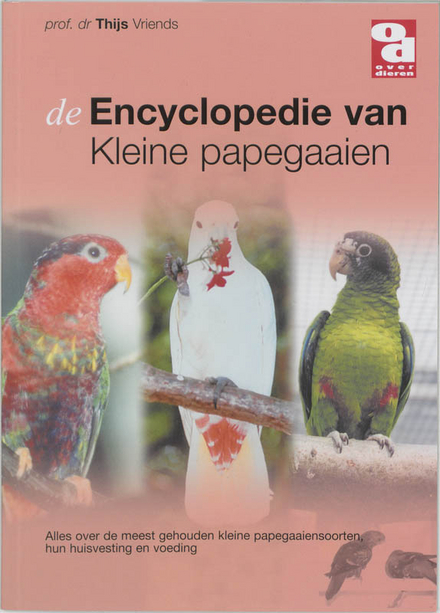 De encyclopedie van de kleine papegaaien : alles over de meest gehouden kleine papegaaiensoorten, hun huisvesting e...