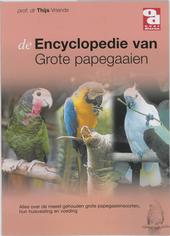 De encyclopedie van grote papegaaien : alles over de meest gehouden grote papegaaiensoorten, hun huisvesting en voe...