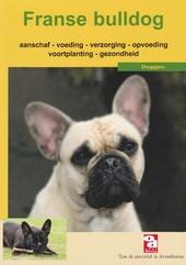 Franse bulldog : aanschaf, voeding, verzorging, opvoeding, voortplanting, ziekte en nog veel meer