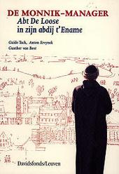 De monnik-manager : abt De Loose in zijn abdij t'Ename