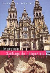 De weg naar Santiago de Compostela : kunst en cultuur