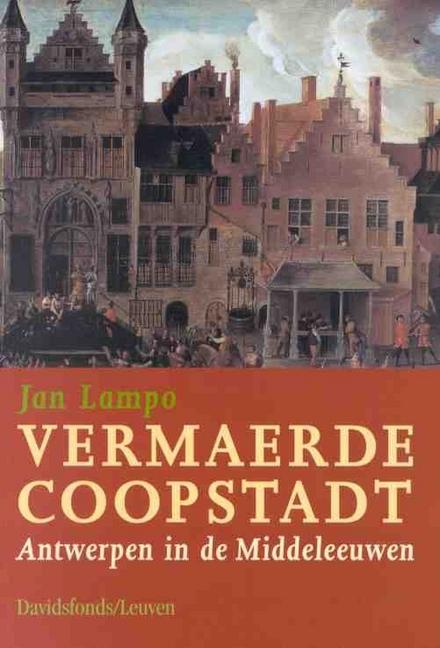 Vermaerde coopstadt : Antwerpen in de Middeleeuwen