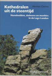 Kathedralen uit de steentijd : hunebedden, dolmens en menhirs in de Lage Landen