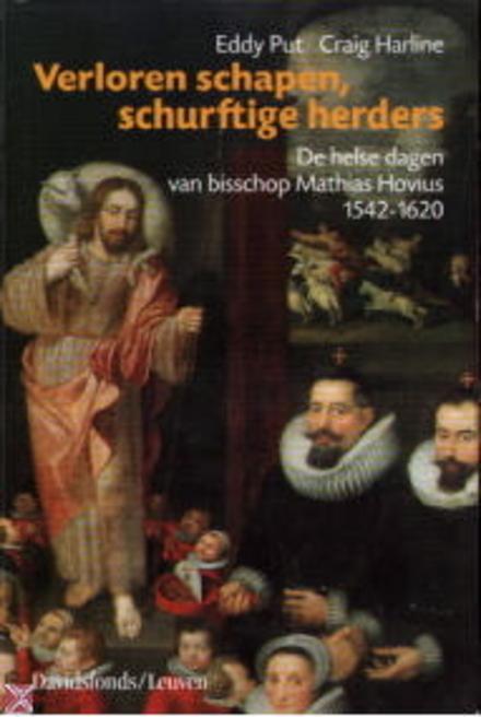 Verloren schapen, schurftige herders : de helse dagen van bisschop Mathias Hovius 1542-1620