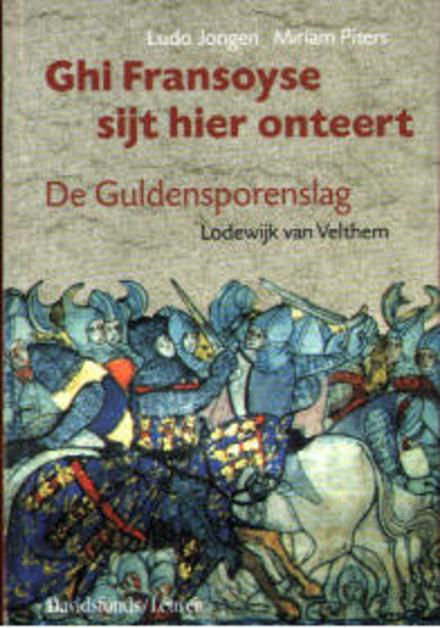 Ghi Fransoyse sijt hier onteert : de Guldensporenslag : kritische editie van de Middelnederlandse tekst uit de Voor...
