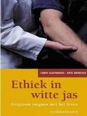 Ethiek in witte jas : zorgzaam omgaan met het leven