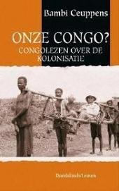 Onze Congo ? : Congolezen over de kolonisatie