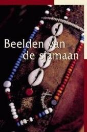 Beelden van de sjamaan : een inleiding tot de studie van het sjamanisme