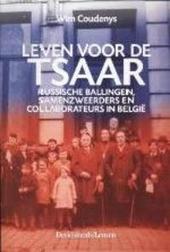Leven voor de tsaar : Russische ballingen, samenzweerders en collaborateurs in België