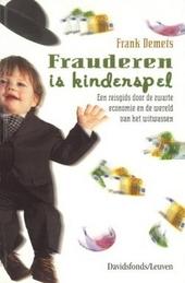 Frauderen is kinderspel : een reisgids door de zwarte economie en de wereld van het witwassen
