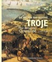 De val van het nieuwe Troje : het beleg van Oostende 1601-1604