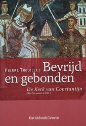 Bevrijd en gebonden : de Kerk van Constantijn 4de-5de eeuw n. Chr.