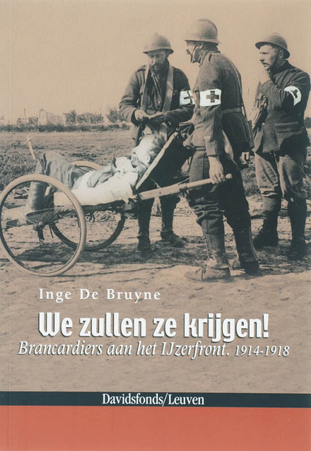 We zullen ze krijgen! : brancardiers aan het IJzerfront 1914-1918