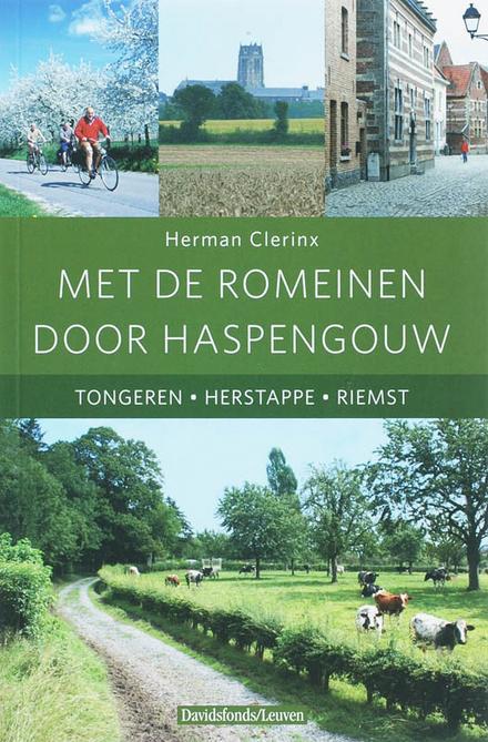 Met de Romeinen door Haspengouw : Tongeren, Herstappe, Riemst
