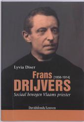 Frans Drijvers 1858-1914 : sociaal bewogen Vlaams priester