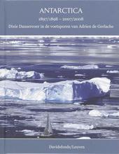 Antarctica 1897/1898 - 2007/2008 : Dixie Dansercoer in de voetsporen van Adrien de Gerlache