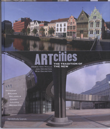 Artcities : the tradition of the new : Antwerpen, Brugge, Brussel, Gent, Leuven, Mechelen