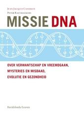Missie DNA : over verwantschap en vreemdgaan, mysteries en misdaad, evolutie en gezondheid