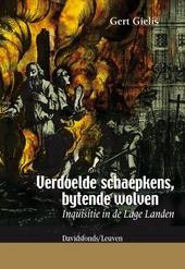 Verdoelde schaepkens, bytende wolven : inquisitie in de Lage Landen