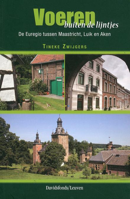 Voeren buiten de lijntjes : de Euregio tussen Maastricht, Luik en Aken