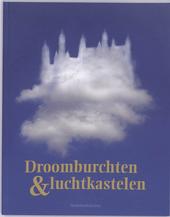 Droomburchten & luchtkastelen : van Gaasbeek tot Neuschwanstein, een Europees fenomeen